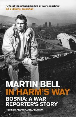 In Harm's Way : Bosnia: A War Reporter's Story