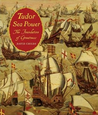 Tudor Sea Power: the Foundation of Greatness
