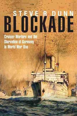Blockade: Cruiser Warfare and the Starvation of Germany in World War One Cover Image