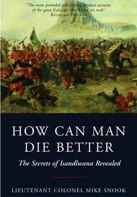 How Can Man Die Better : The Secrets of Isandlwana Revealed