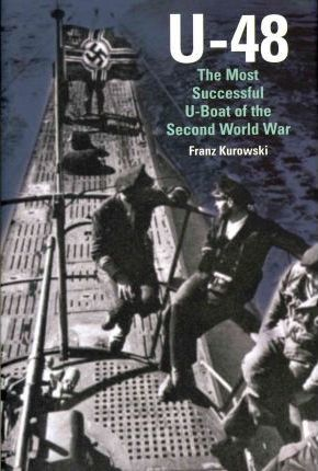 U-48: The Most Successful U-Boat of the Second World War