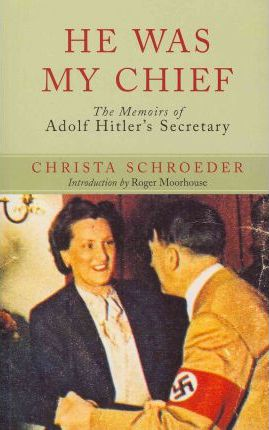 He Was My Chief : The Memoirs of Adolf Hitler's Secretary