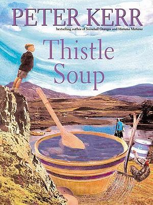 Thistle Soup : A Ladleful of Scottish Life