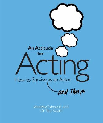 An Attitude for Acting  How to Survive (and Thrive) as an Actor