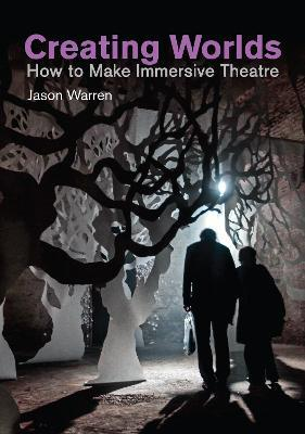 Creating Worlds  How to Make Immersive Theatre