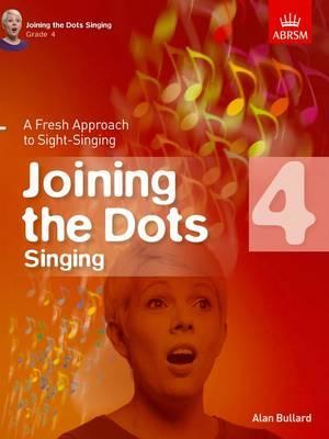 Joining the Dots Singing, Grade 4 : A Fresh Approach to Sight-Singing