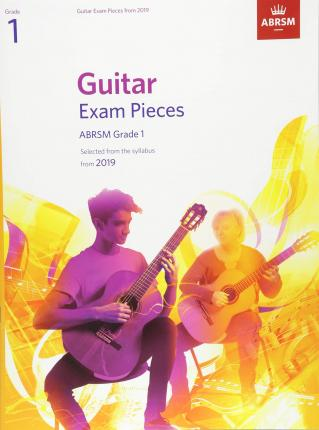 Guitar Exam Pieces from 2019, ABRSM Grade 1 : Selected from the syllabus starting 2019