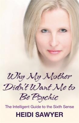Why My Mother Didn't Want Me To Be Psychic : Heidi Sawyer