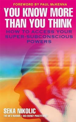 You Know More than You Think : How to Access Your Super-Subconscious Powers