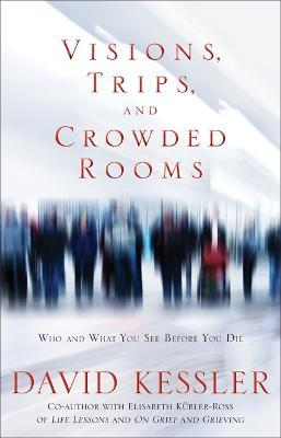 Visions, Trips and Crowded Rooms