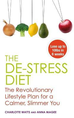 The De-Stress Diet : The Revolutionary Lifestyle Plan for a Calmer, Slimmer You