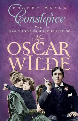 Constance : The Tragic and Scandalous Life of Mrs Oscar Wilde