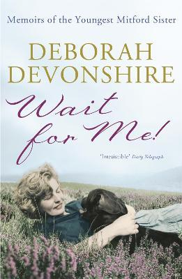 Wait For Me! : Memoirs of the Youngest Mitford Sister