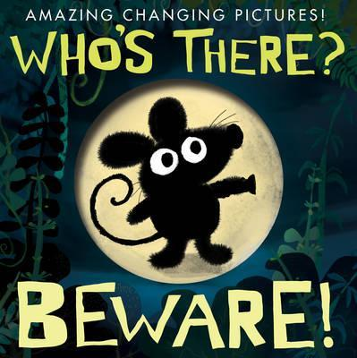 Who's There? Beware!