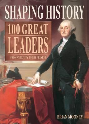 Shaping History: 100 Great Leaders from Antiquity to the Present