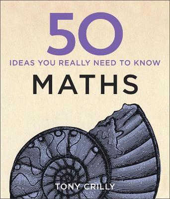 50 Maths Ideas You Really Need to Know Cover Image