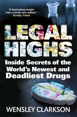 Legal Highs : Wensley Clarkson : 9781848667167