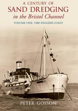 A Century of Sand Dredging in the Bristol Channel Volume One: The English Coast