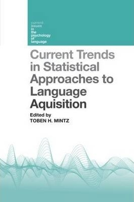 Current Trends in Statistical Approaches to Language Acquisition