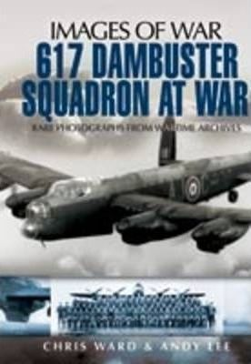 617 Dambuster Squadron At War Rare Photographs From Wartime Archives