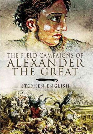 Field Campaigns of Alexander the Great Cover Image
