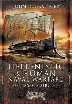 Hellenistic and Roman Naval Warfare 336bc-31bc