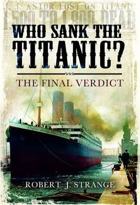 Who Sank the Titanic? : The Final Verdict