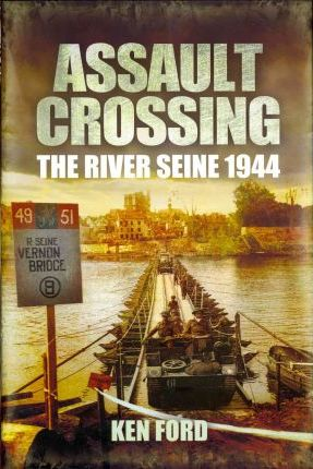Assault Crossing: The River Seine 1944 Cover Image