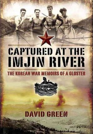 Captured at the Imjin River the Korean War Memoirs of a Gloster