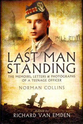 Last Man Standing : Norman Collins: The Memoirs, Letters, and Photographs of a Teenage Officer