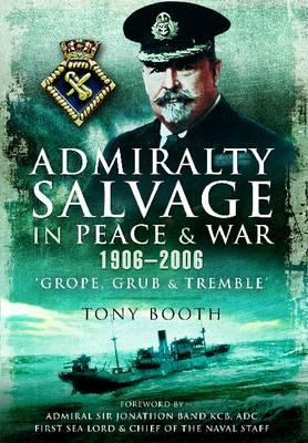 Admiralty Salvage in Peace and War 1906-2006 : 'Grope, Grub and Tremble'
