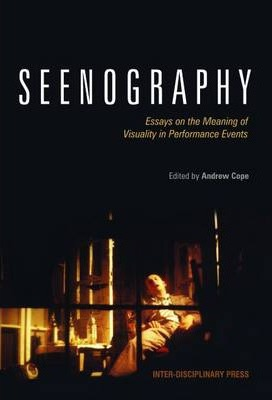 Seenography  Essays on the Meaning of Visuality in Performance Events