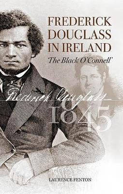 Frederick Douglass in Ireland: The 'Black O'Connell'