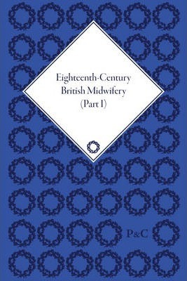 Eighteenth-Century British Midwifery, Parts I, II and III