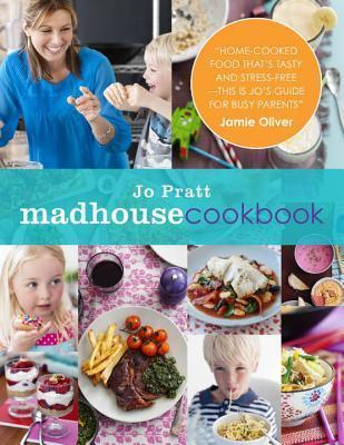 The Madhouse Cookbook : Delicious Recipes for the Busy Family Kitchen