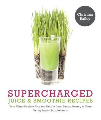 Supercharged Juice and Smoothie Recipes Lose Weight * Feel Energized *