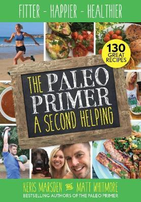 Paleo Primer (A Second Helping) : Fitter, Happier, Healthier – Matt Whitmore