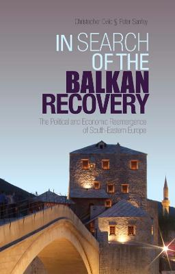 In Search of the Balkan Recovery: The Political and Economic Reemergence of South-Eastern Europe