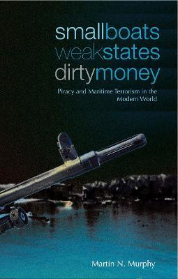 Small Boats, Weak States, Dirty Money: Piracy and Maritime Terrorism in the Modern World
