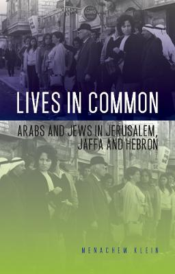Lives in Common : Arabs and Jews in Jerusalem, Jaffa and Hebron