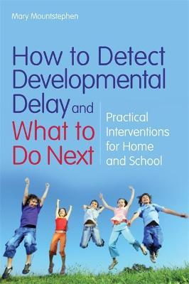 How to Detect Developmental Delay and What to Do Next : Practical Interventions for Home and School