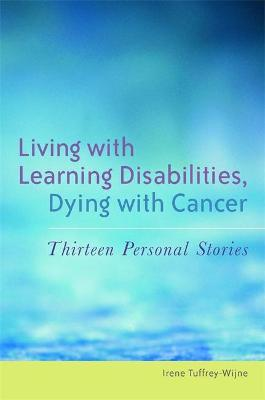 Living with Learning Disabilities, Dying with Cancer  Thirteen Personal Stories