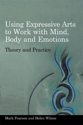 Using Expressive Arts to Work with Mind, Body and Emotions - Mark Pearson, Helen Wilson