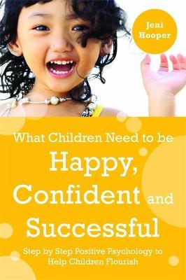 What Children Need to Be Happy, Confident and Successful Cover Image