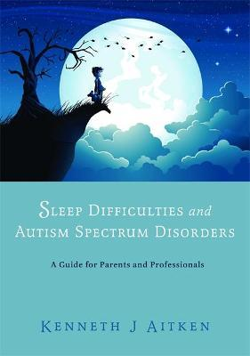 Sleep Difficulties and Autism Spectrum Disorders: A Guide for Parents and Professionals