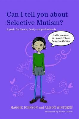 Can I tell you about Selective Mutism? - Maggie Johnson, Alison Wintgens, Robyn Gallow