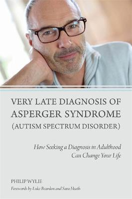 Very Late Diagnosis of Asperger Syndrome (Autism Spectrum Disorder) - Philip Wylie, Luke Beardon, Sara Heath