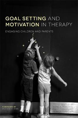 Goal Setting and Motivation in Therapy - Anne A. Poulsen, Jenny Ziviani, Monica Cuskelly, Rose Gilmore, Gillian King, Mary Law, Nancy Pollock, Pam Meredith, Amanda Kirby, Kirsty Stewart