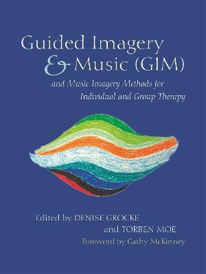 Guided Imagery & Music (GIM) and Music Imagery Methods for Individual and Group Therapy Cover Image