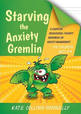 Starving the Anxiety Gremlin for Children Aged 5-9 - Kate Collins-Donnelly